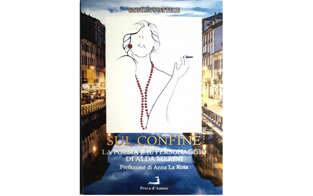 SUL CONFINE – LA POESIA E IL PERSONAGGIO DI ALDA MERINI (ovvero: tanto tuonò che piovve)